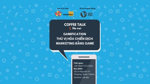 """[COFFEE TALK @HANOI] """"GAMIFICATION - THÚ VỊ HÓA CHIẾN DỊCH MARKETING  BẰNG GAME"""""""