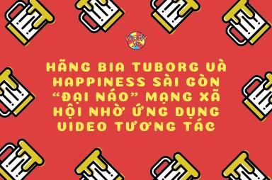 """HÃNG BIA TUBORG VÀ HAPPINESS SÀI GÒN """"ĐẠI NÁO"""" MẠNG XÃ HỘI NHỜ ỨNG DỤNG VIDEO TƯƠNG TÁC"""