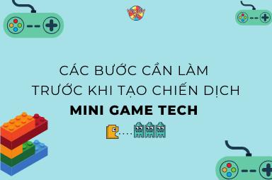 Các bước cần làm trước khi tạo một chiến dịch mini game tech.