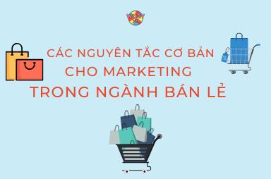 Các nguyên tắc cơ bản cho Marketing trong ngành bán lẻ.
