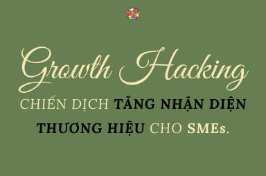 Growth Hacking: chiến dịch tăng nhận diện thương hiệu cho SMEs.
