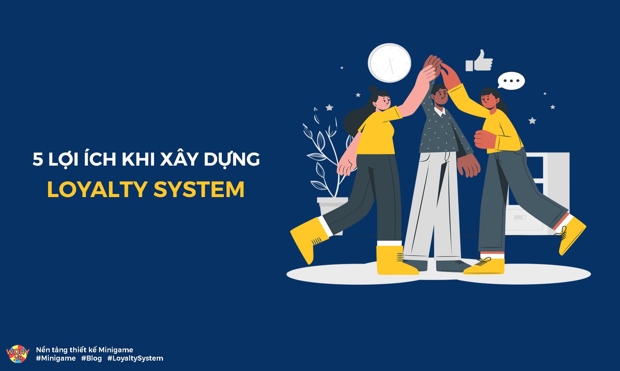 5 động lực cho thương hiệu khi xây dựng Loyalty System