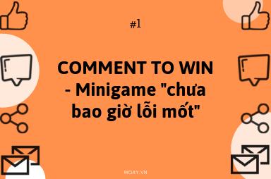 """COMMENT TO WIN - Minigame """"chưa bao giờ lỗi mốt"""""""