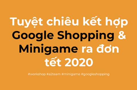 WORKSHOP | Tuyệt chiêu kết hợp Google Shopping & Minigame WOAY ra đơn tết 2020